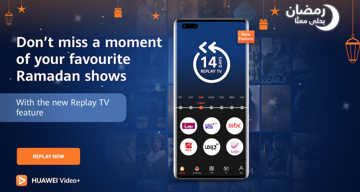 Replay popular Ramadan series on top TV channels with HUAWEI Video